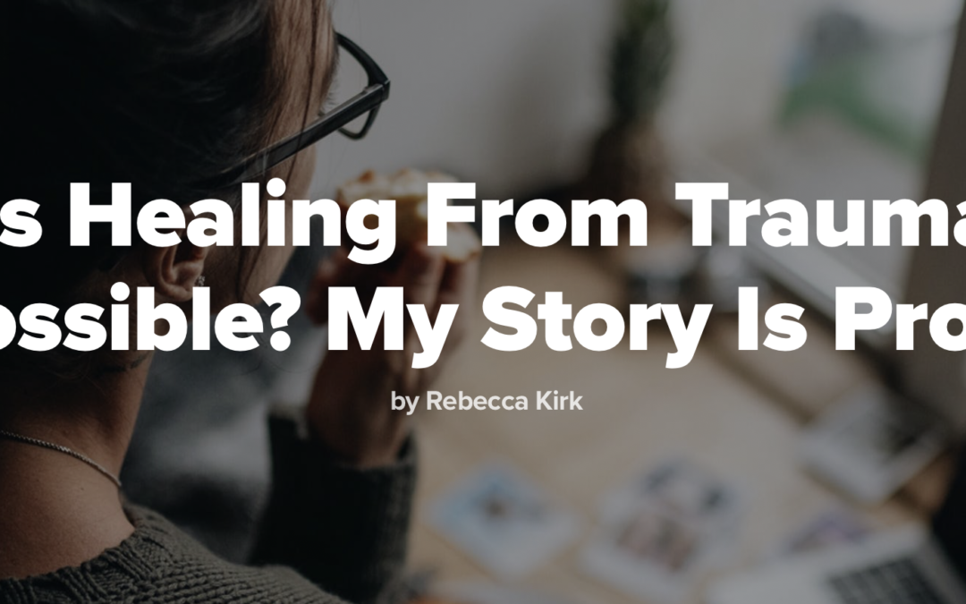 Is Healing From Trauma Possible? My Story Is Proof.