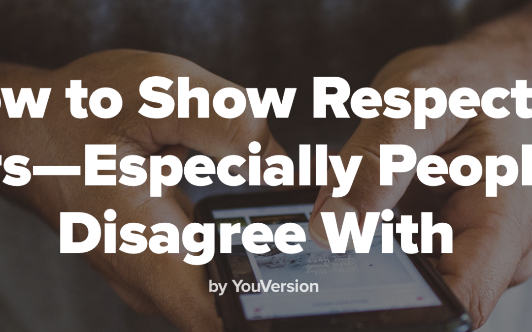 How to Show Respect to Others—Especially People You Disagree With